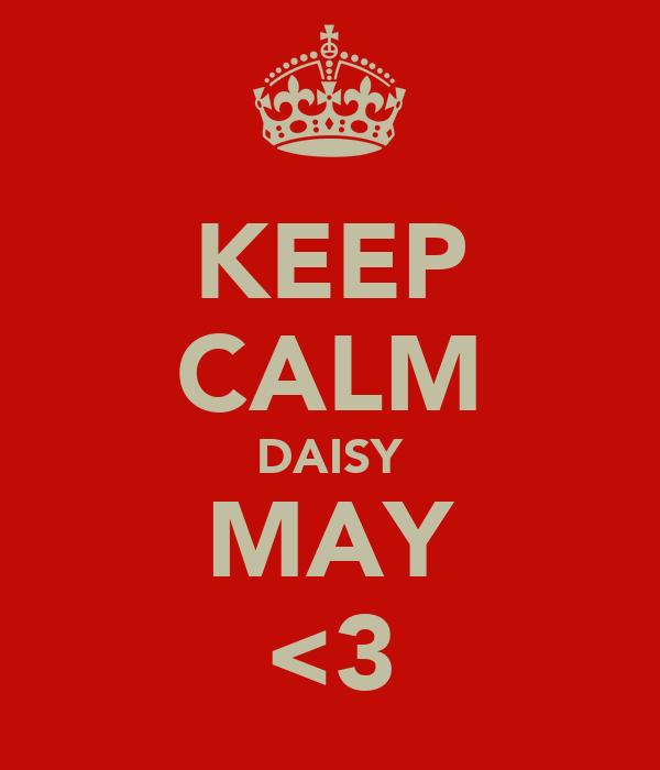 KEEP CALM DAISY MAY <3