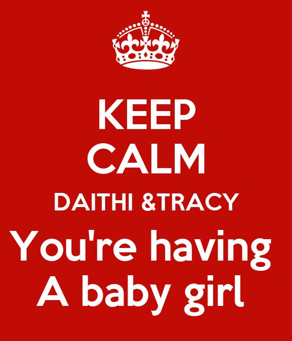 KEEP CALM DAITHI &TRACY You're having  A baby girl