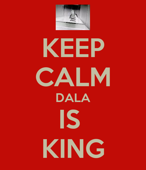 KEEP CALM DALA IS  KING
