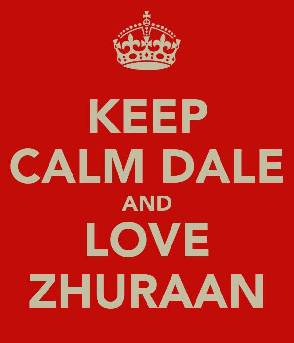 KEEP CALM DALE AND LOVE ZHURAAN