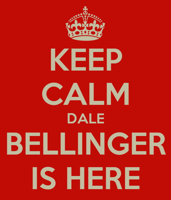 KEEP CALM DALE BELLINGER IS HERE