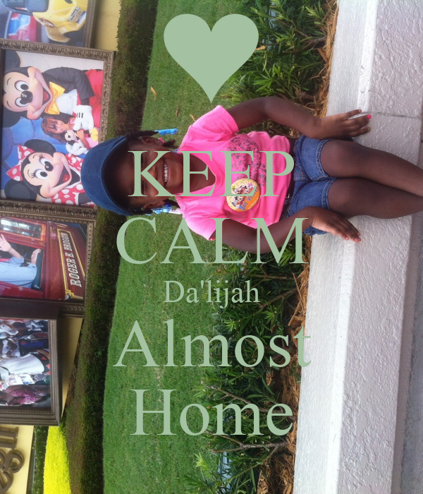 KEEP CALM Da'lijah Almost Home
