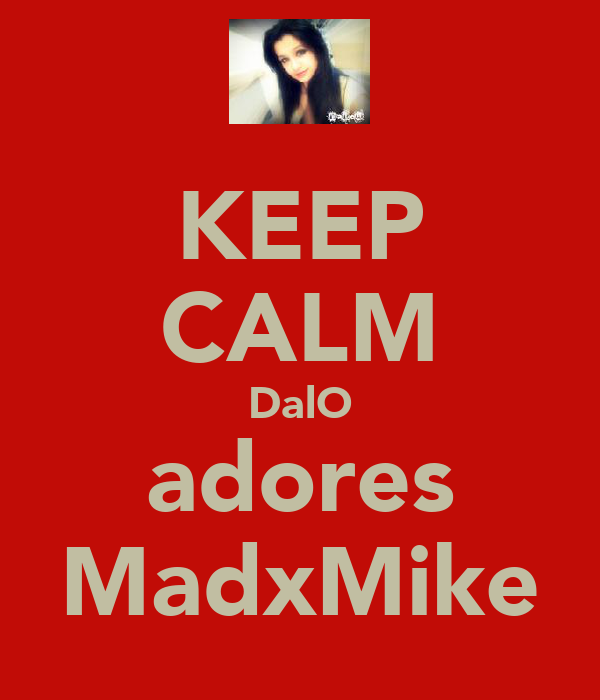 KEEP CALM DalO adores MadxMike