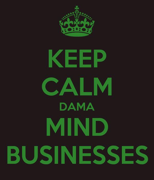 KEEP CALM DAMA MIND BUSINESSES