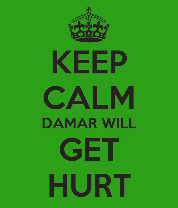 KEEP CALM DAMAR WILL GET HURT