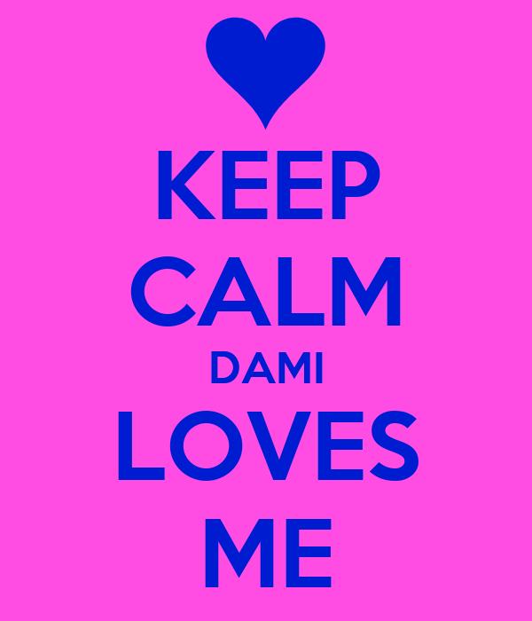 KEEP CALM DAMI LOVES ME