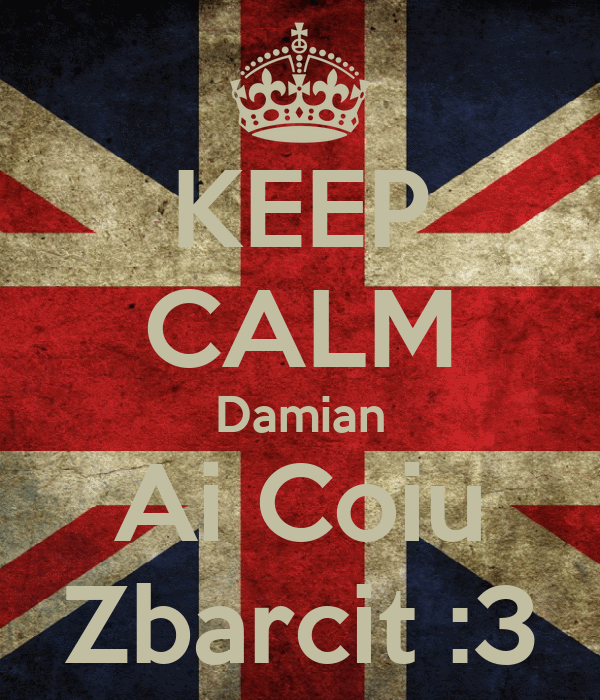 KEEP CALM Damian Ai Coiu Zbarcit :3