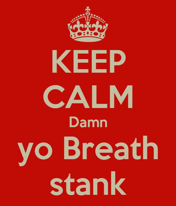 KEEP CALM Damn yo Breath stank