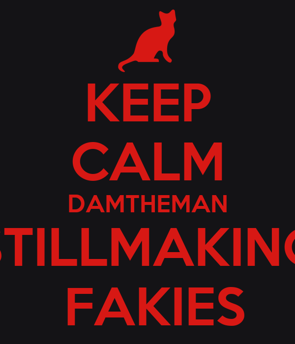 KEEP CALM DAMTHEMAN STILLMAKING  FAKIES
