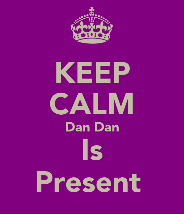 KEEP CALM Dan Dan Is Present
