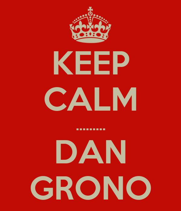 KEEP CALM ......... DAN GRONO
