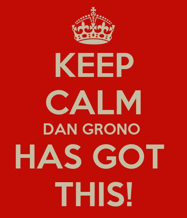 KEEP CALM DAN GRONO  HAS GOT  THIS!