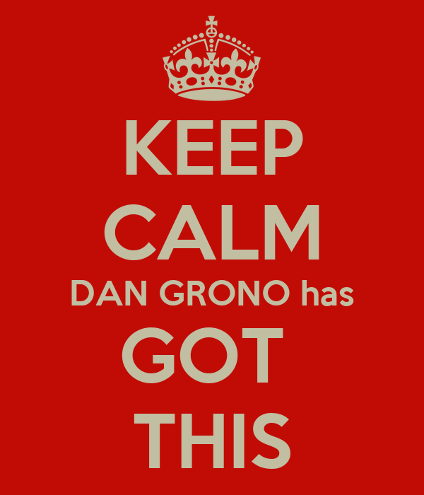 KEEP CALM DAN GRONO has GOT  THIS
