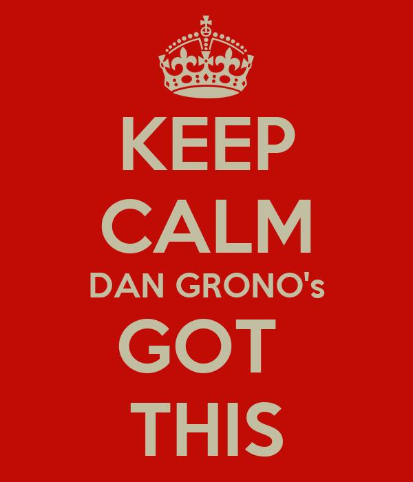KEEP CALM DAN GRONO's GOT  THIS