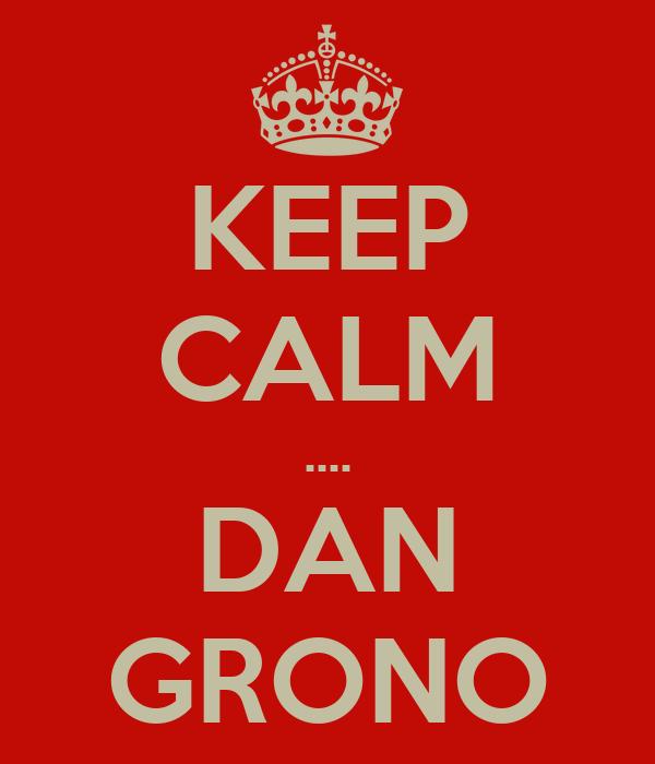 KEEP CALM .... DAN GRONO