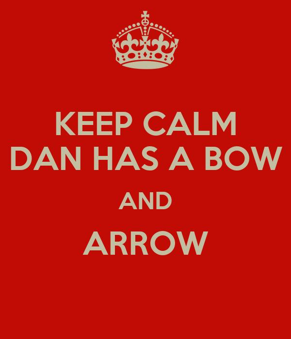 KEEP CALM DAN HAS A BOW AND ARROW