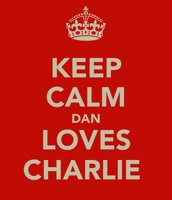 KEEP CALM DAN LOVES CHARLIE