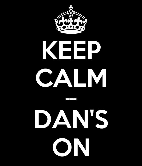 KEEP CALM --- DAN'S ON
