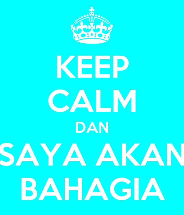 KEEP CALM DAN SAYA AKAN BAHAGIA