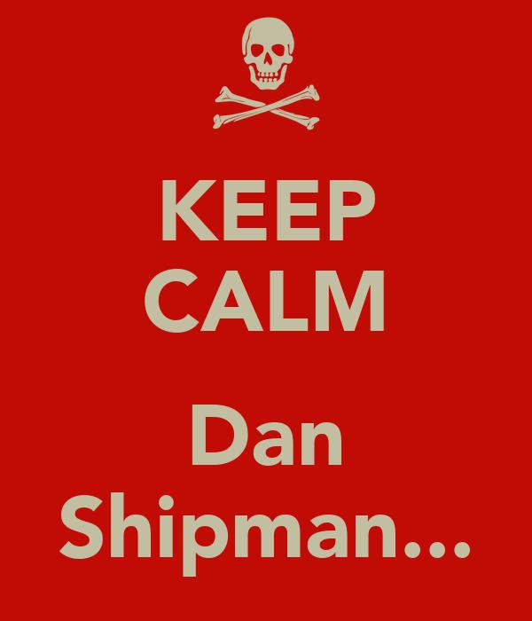 KEEP CALM  Dan Shipman...