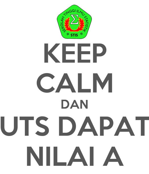 KEEP CALM DAN UTS DAPAT NILAI A
