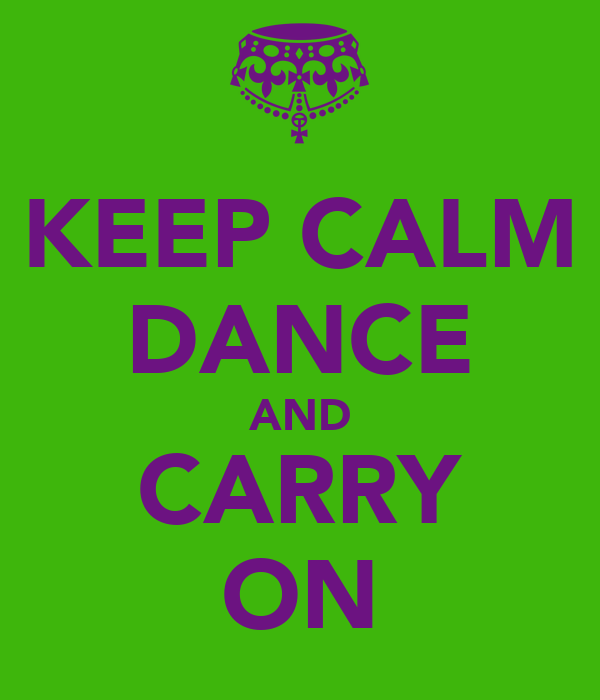 KEEP CALM DANCE AND CARRY ON