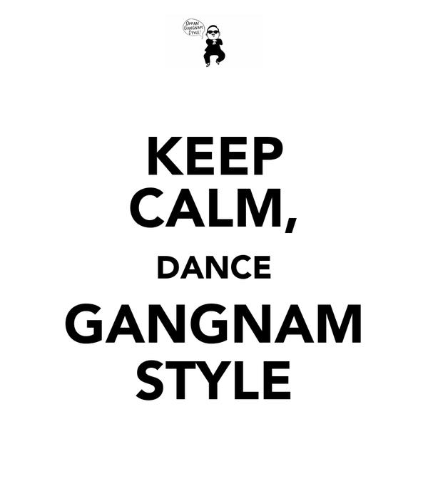 KEEP CALM, DANCE GANGNAM STYLE