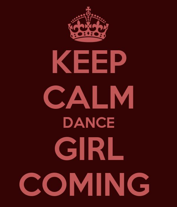 KEEP CALM DANCE GIRL COMING