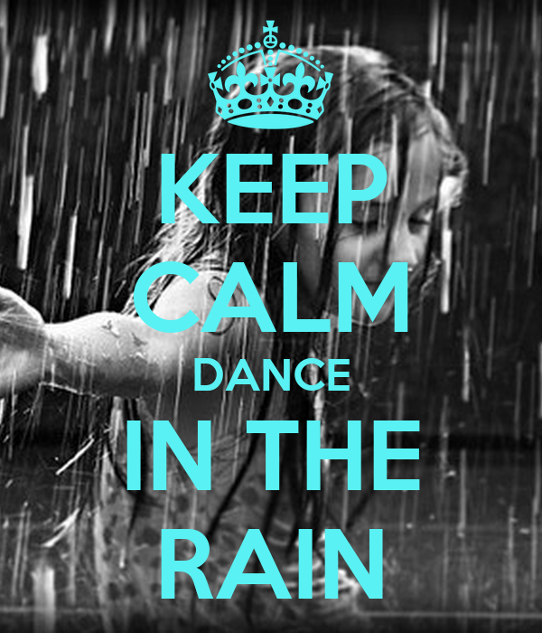 KEEP CALM DANCE IN THE RAIN