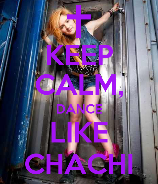 KEEP CALM, DANCE LIKE CHACHI