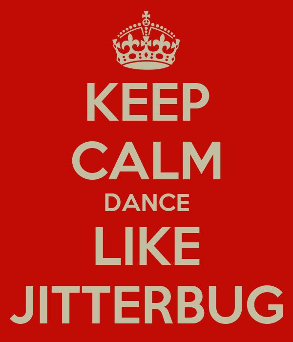 KEEP CALM DANCE LIKE JITTERBUG