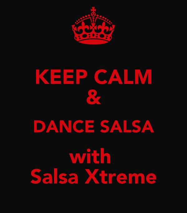 KEEP CALM & DANCE SALSA with  Salsa Xtreme
