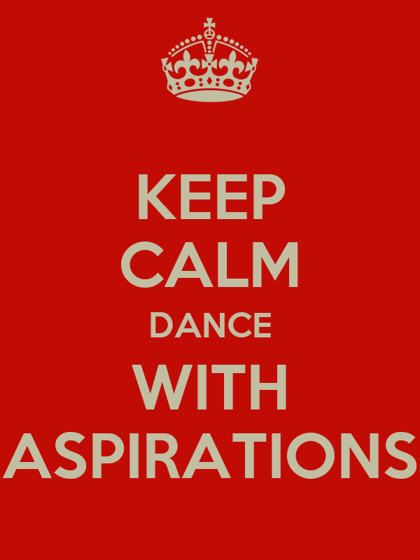 KEEP CALM DANCE WITH ASPIRATIONS
