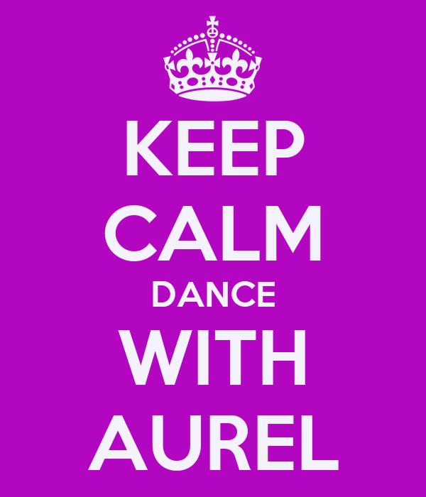 KEEP CALM DANCE WITH AUREL