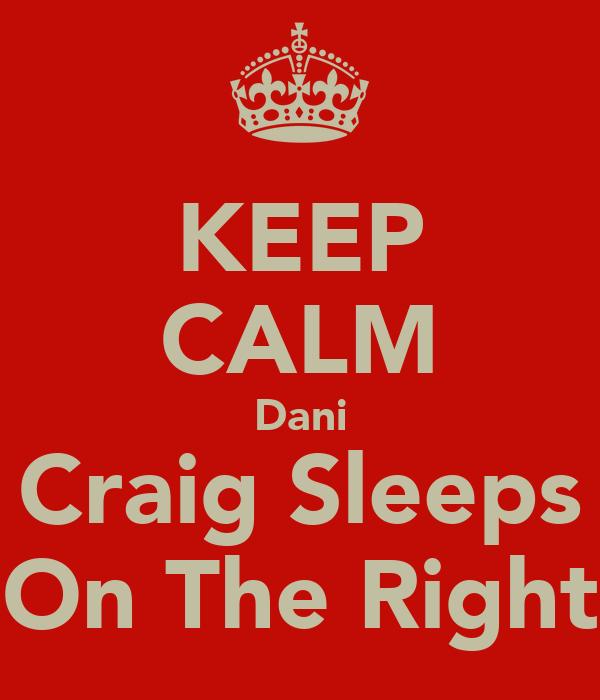 KEEP CALM Dani Craig Sleeps On The Right