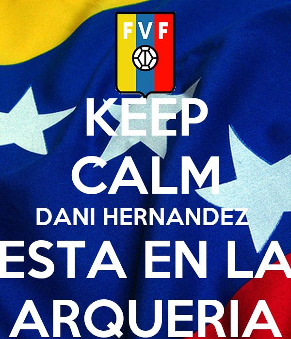 KEEP CALM DANI HERNANDEZ  ESTA EN LA ARQUERIA