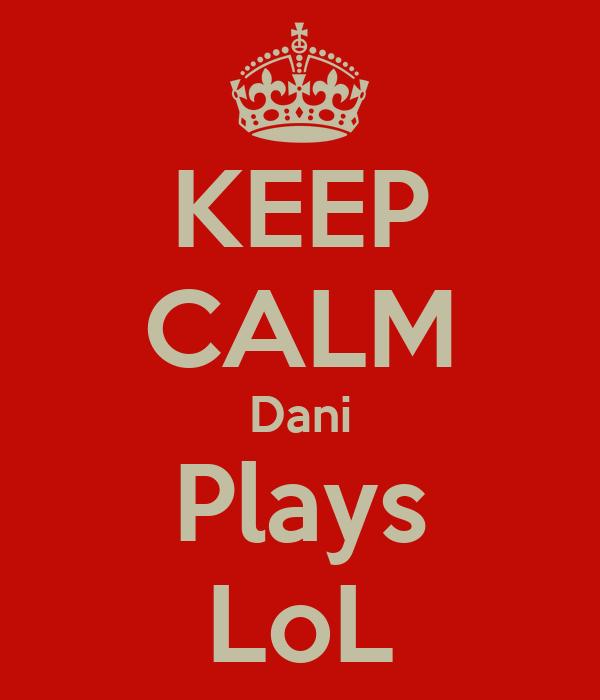 KEEP CALM Dani Plays LoL