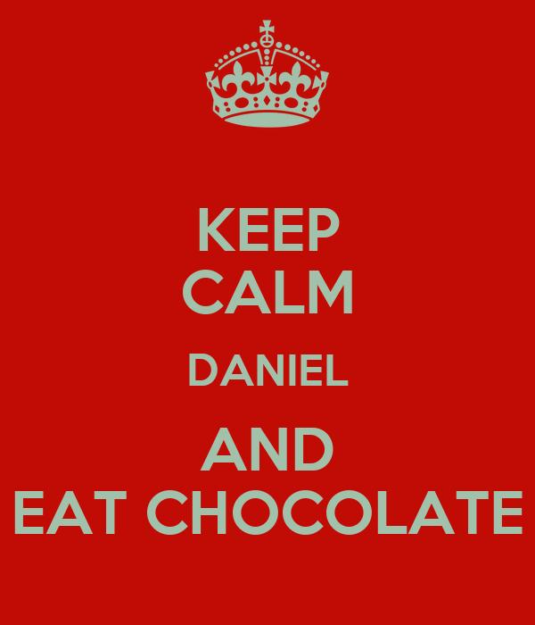 KEEP CALM DANIEL AND EAT CHOCOLATE