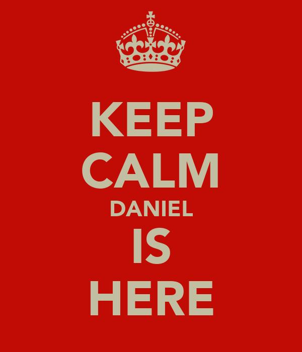 KEEP CALM DANIEL IS HERE
