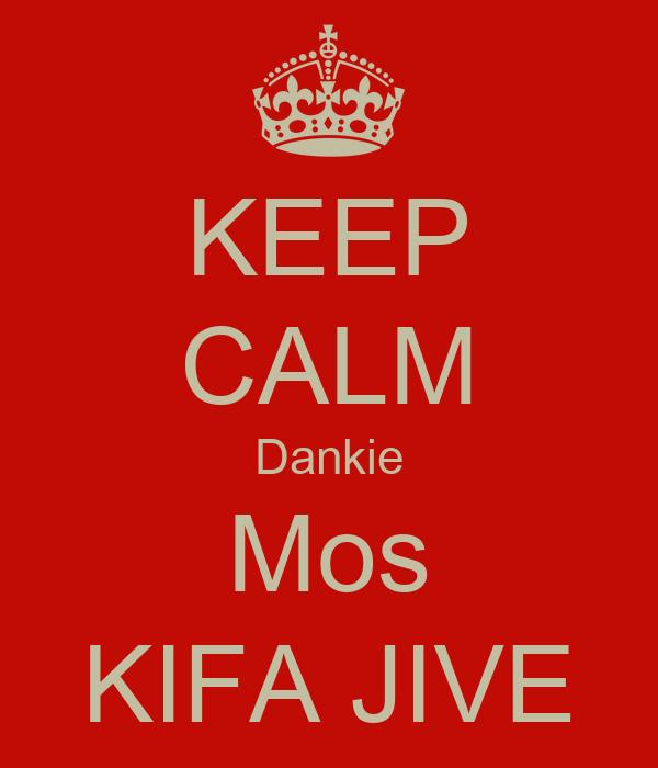 KEEP CALM Dankie Mos KIFA JIVE