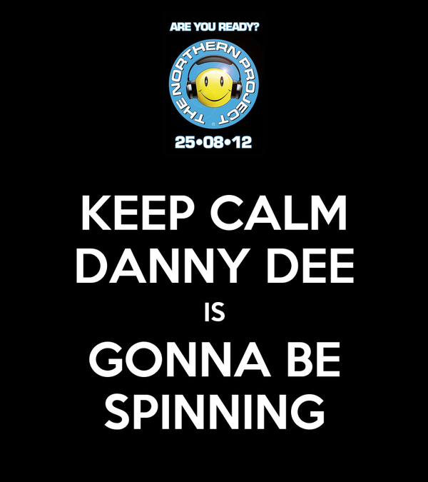 KEEP CALM DANNY DEE IS GONNA BE SPINNING