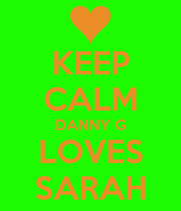 KEEP CALM DANNY G LOVES SARAH