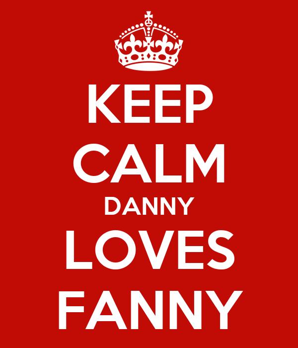 KEEP CALM DANNY LOVES FANNY