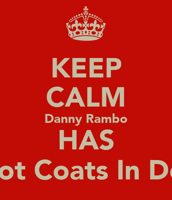 KEEP CALM Danny Rambo HAS Got Coats In Der