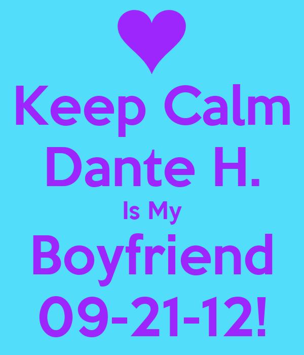 Keep Calm Dante H. Is My Boyfriend 09-21-12!