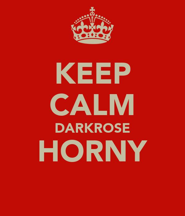 KEEP CALM DARKROSE HORNY