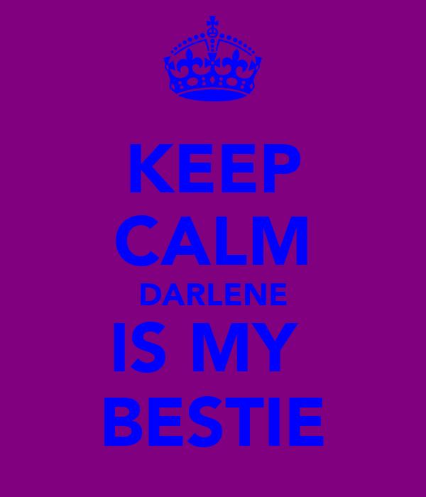 KEEP CALM DARLENE IS MY  BESTIE