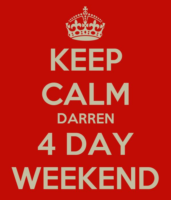 KEEP CALM DARREN 4 DAY WEEKEND