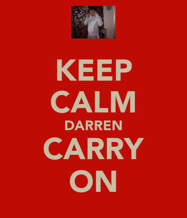 KEEP CALM DARREN CARRY ON