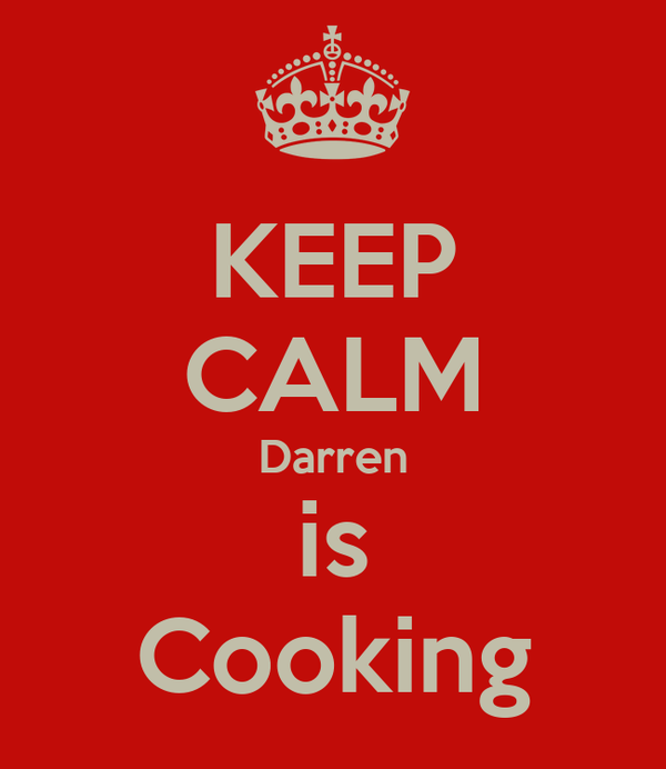KEEP CALM Darren is Cooking